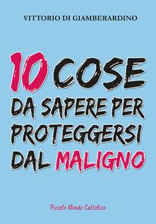 10 cose da sapere per proteggersi dal maligno - Vittorio Di Giamberardino - copertina