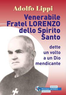 Venerabile fratel Lorenzo dello Spirito Santo. Dette un volto a un Dio mendicante - Adolfo Lippi - copertina