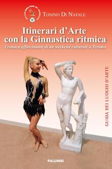 Itinerari d'arte con la ginnastica ritmica. Cronaca affascinante di un weekend culturale a Teramo
