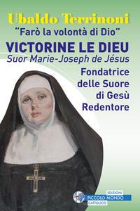 «Farò la volontà di Dio». Victorine Le Dieu. Suor Marie-Joseph de Jésus. Fondatrice delle suore di Gesù Redentore