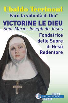 «Farò la volontà di Dio». Victorine Le Dieu. Suor Marie-Joseph de Jésus. Fondatrice delle suore di Gesù Redentore - Ubaldo Terrinoni - copertina
