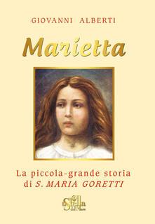Marietta. La piccola grande storia di santa Maria Goretti - Giovanni Alberti - copertina