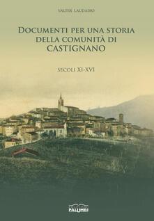 Documenti per una storia della comunità di Castignano. Secoli XI-XVI - Valter Laudadio - copertina
