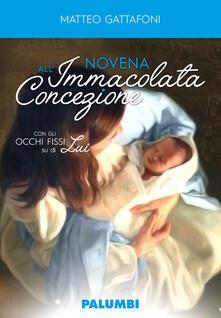 Novena all'Immacolata Concezione. Con gli occhi fissi su di Lui - Matteo Gattafoni - copertina