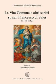 La Vita Comune e altri scritti su san Francesco di Sales (1740-1782) - Francesco Antonio Marcucci - copertina