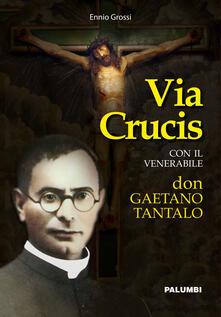 Via crucis con il venerabile don Gaetano Tantalo - Ennio Grossi - copertina