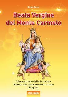 Beata Vergine del Monte Carmelo. L'imposizione dello Scapolare. Novena alla Madonna del Carmine. Supplica - Diego Musso - copertina