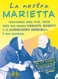 La nostra Marietta. Raccontata dalla viva voce della sua mamma Assunta Goretti e di Alessandro Serenelli, il suo uccisore. Con CD-Audio - copertina