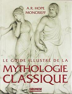 Le guide illustré de la mythologie classique