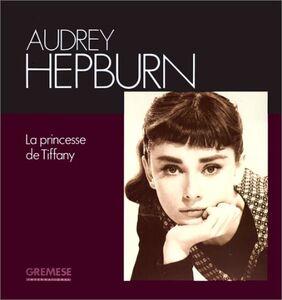 Audrey Hepburn. La princesse de Tiffany