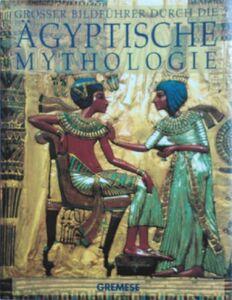 Grosser Bildfürer Durch die agyptische Mythologie