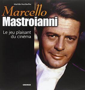 Marcello Mastroianni. Le jeu plaisant du cinéma