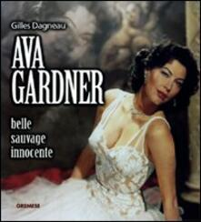 Ava Gardner. Belle, sauvage, innocente - Gilles Dagneau - copertina