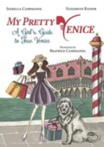 My pretty Venice. A girl's guide to true Venice