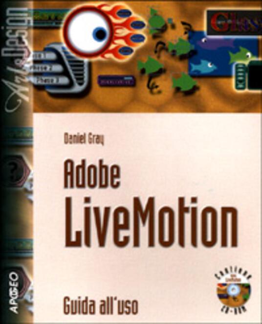 Adobe LiveMotion. Guida all'uso. Con CD-ROM - Daniel Gray - copertina