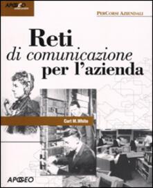 Reti di comunicazione per l'azienda - Curt M. White - copertina