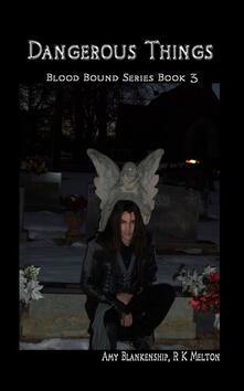 Dangerous things. Blood bound series. Vol. 3