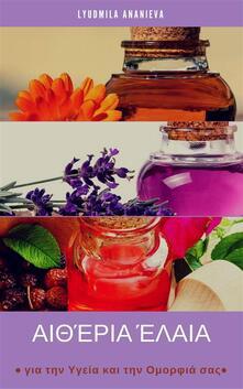Oli essenziali per la vostra salute e bellezza. Ediz. greca