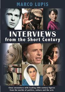 Interviews from the Short Century. Close encounters with leading 20th century figures from the worlds of politics, culture and the arts