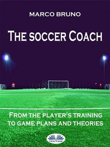 Thesoccer coach. From the player's training to game plans and theories