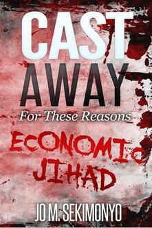 Cast away for these reasons. Economic jihad