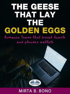 Thegeese that lay the golden eggs. Romance scams