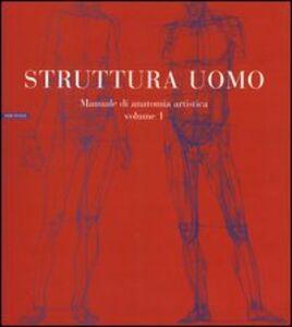 Libro Struttura uomo. Vol. 1: Manuale di anatomia artistica. Alberto Lolli , Mauro Zocchetta , Renzo Peretti