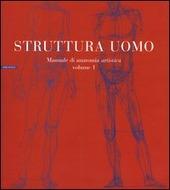 Struttura uomo. Vol. 1: Manuale di anatomia artistica.