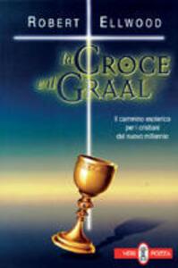 Libro La croce e il Graal. Il cammino esoterico per i cristiani del nuovo millennio Robert Ellwood