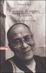 Il sonno, il sogno, la morte. Un'esplorazione della consapevolezza con il Dalai Lama