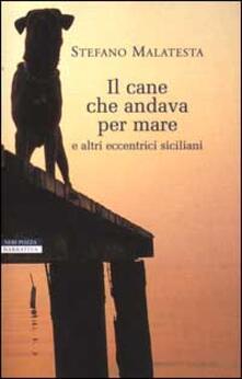 Il cane che andava per mare e altri eccentrici siciliani - Stefano Malatesta - copertina