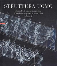 Struttura uomo. Manuale di anatomia artistica. Vol. 2: Il movimento: passo, corsa e salto.