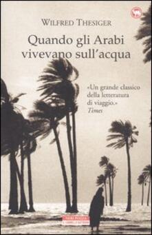 Quando gli arabi vivevano sull'acqua - Wilfred Thesiger - copertina