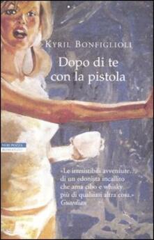 Dopo di te con la pistola - Kyril Bonfiglioli - copertina