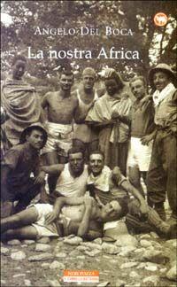 La nostra Africa. Nel racconto di cinquanta italiani che l'hanno percorsa, esplorata e amata