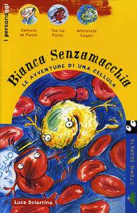 Bianca Senzamacchia. Le avventure di una cellula