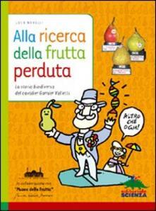 Alla ricerca della frutta perduta. La storia biodiversa del cavalier Garnier Valletti. Ediz. illustrata - Luca Novelli - copertina
