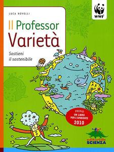 Il professor Varietà. Sostieni il sostenibile. Ediz. illustrata