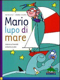 Mario, lupo di mare. Intorno al mondo in barca a vela