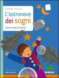 L' astronave dei sogni. Storie e fiabe di scienza