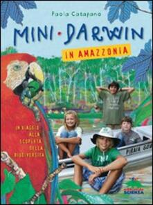 Milanospringparade.it Mini-Darwin. In Amazzonia. Viaggio alla scoperta della biodiversità Image