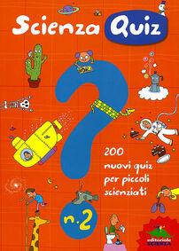 Scienza quiz. 200 nuovi quiz per piccoli scienziati. Vol. 2