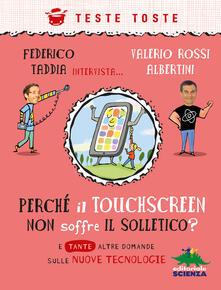 Perché il touchscreen non soffre il solletico? E tante altre domande sulle nuove tecnologie.pdf