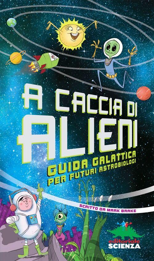 A caccia di alieni. Guida galattica per futuri astrobiologi
