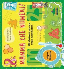 Mamma che numeri! Mirabolante pop-up sulla matematica. Libro pop-up.pdf