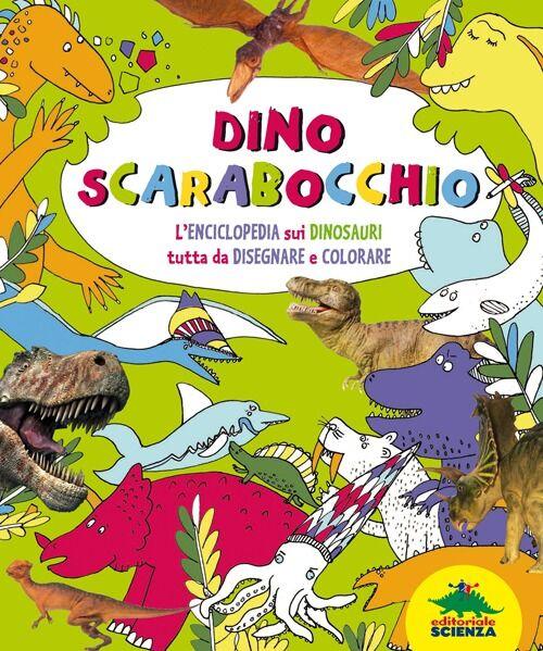 Dino scarabocchio. L'enciclopedia sui dinosauri tutta da disegnare e colorare