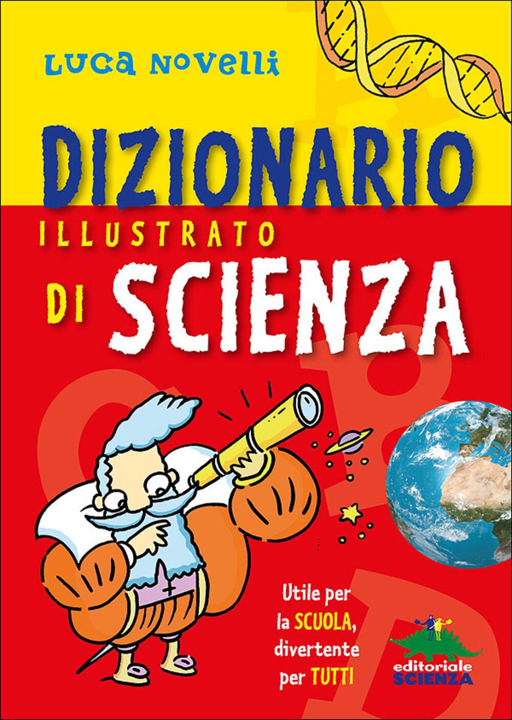Dizionario illustrato di scienza. Utile per la scuola, divertente per tutti