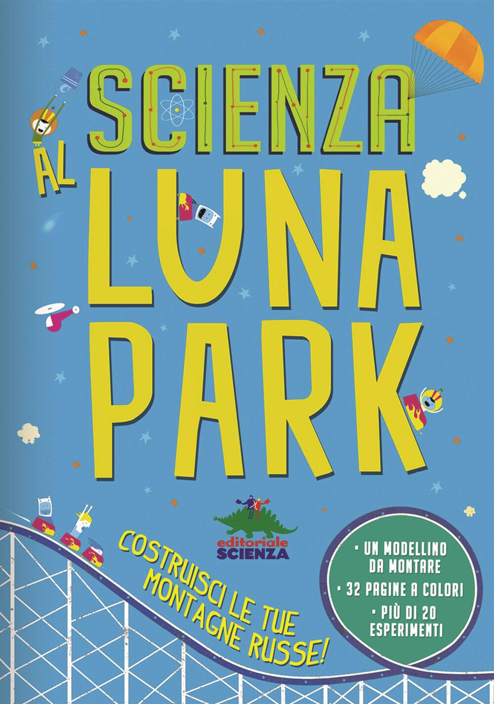 Scienza al luna park. Con gadget