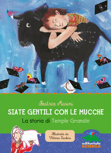 Siate gentili con le mucche. La storia di Temple Grandin