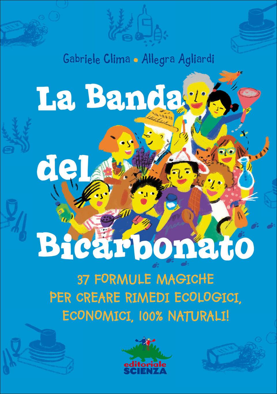 La banda del bicarbonato. 37 formule magiche per creare rimedi ecologici, economici, 100% naturali!